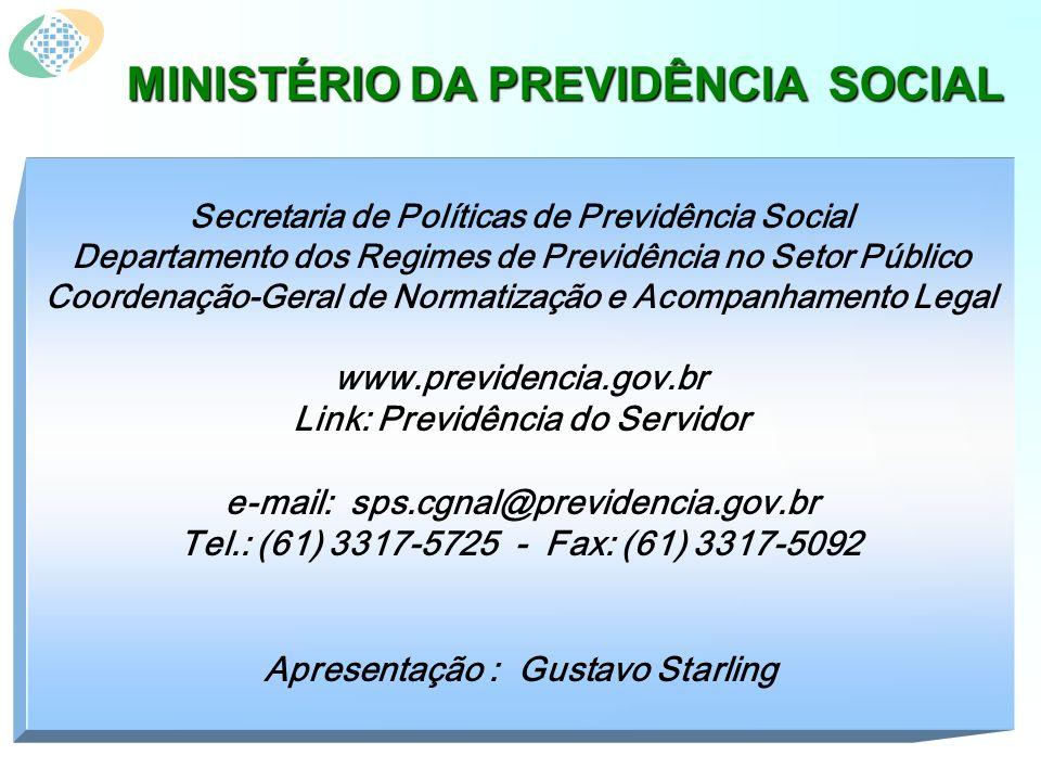 MINISTÉRIO DA PREVIDÊNCIA SOCIAL Secretaria de Políticas de Previdência Social Departamento dos Regimes de Previdência no Setor Público Coordenação-Geral de Normatização e Acompanhamento Legal www.previdencia.gov.br Link: Previdência do Servidor e-mail: sps.cgnal@previdencia.gov.br Tel.: (61) 3317-5725 - Fax: (61) 3317-5092 Apresentação : Gustavo Starling