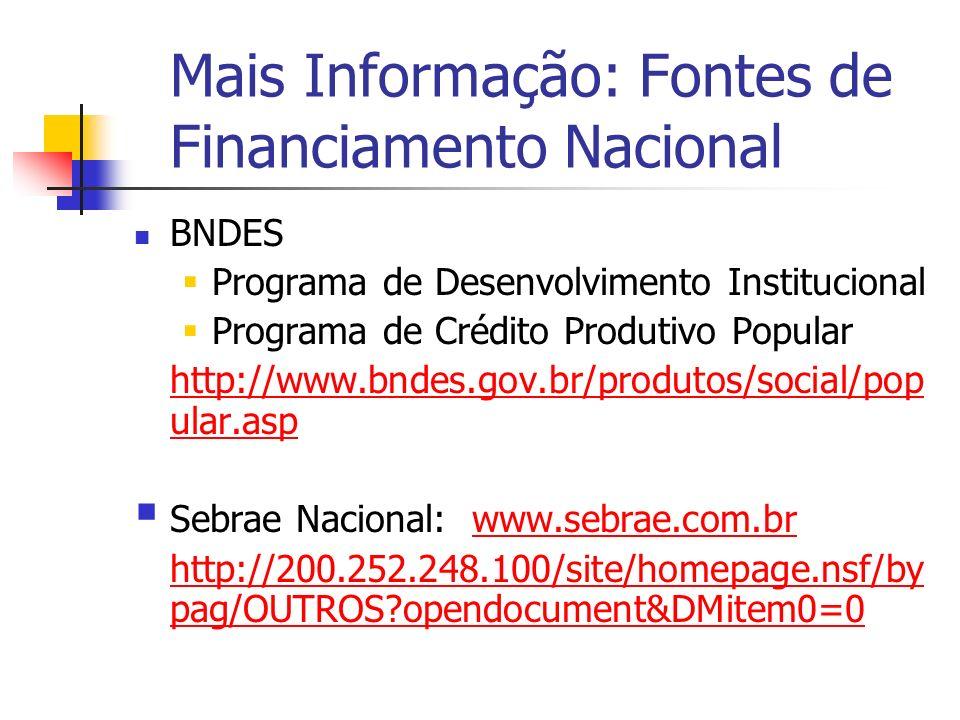 Mais Informação: Fontes de Financiamento Nacional BNDES Programa de Desenvolvimento Institucional Programa de Crédito Produtivo Popular http://www.bnd