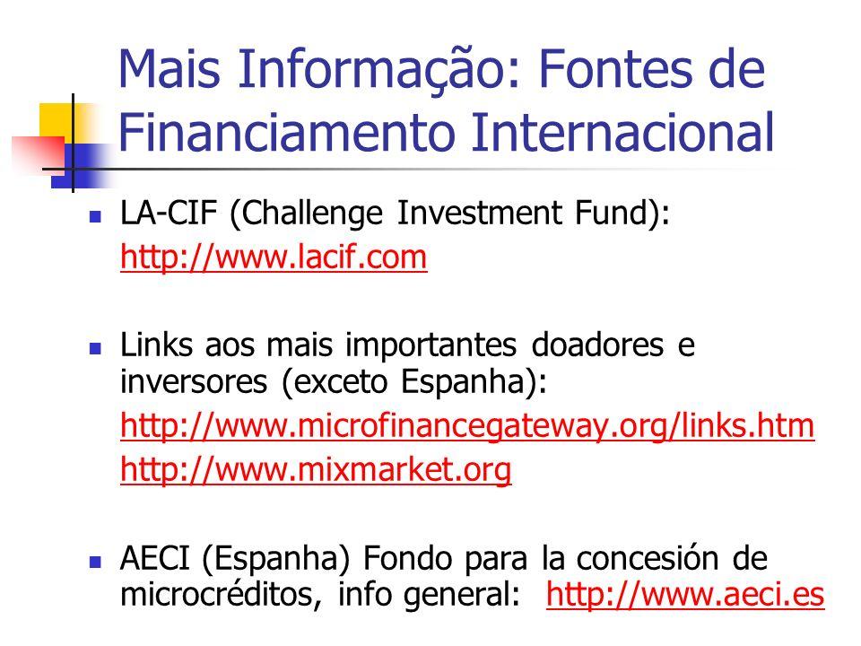 Mais Informação: Fontes de Financiamento Internacional LA-CIF (Challenge Investment Fund): http://www.lacif.com Links aos mais importantes doadores e