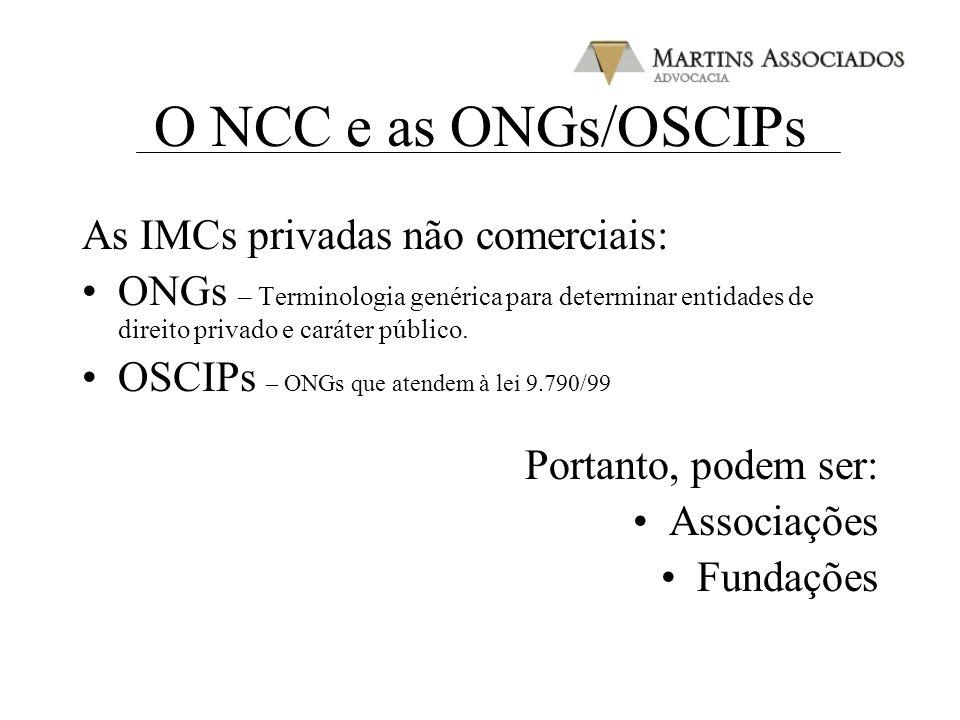O NCC e as ONGs/OSCIPs As IMCs privadas não comerciais: ONGs – Terminologia genérica para determinar entidades de direito privado e caráter público. O