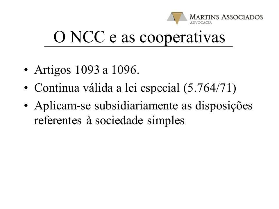 O NCC e as cooperativas Artigos 1093 a 1096. Continua válida a lei especial (5.764/71) Aplicam-se subsidiariamente as disposições referentes à socieda