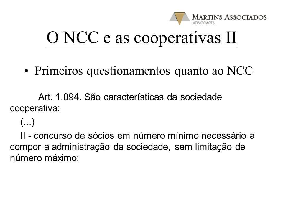 O NCC e as cooperativas II Primeiros questionamentos quanto ao NCC Art. 1.094. São características da sociedade cooperativa: (...) II - concurso de só