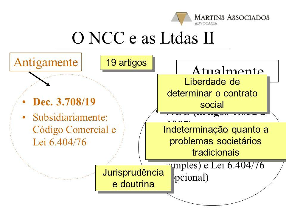 O NCC e as Ltdas II Dec. 3.708/19 Subsidiariamente: Código Comercial e Lei 6.404/76 NCC (artigos 1.052 a 1087) Subsidiariamente: NCC (normas da socied