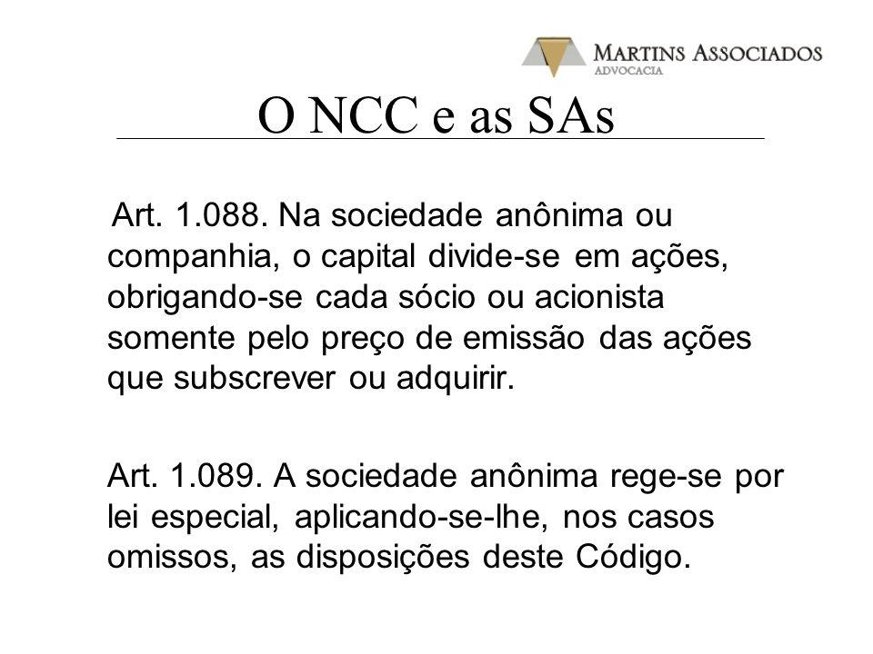 O NCC e as SAs Art. 1.088. Na sociedade anônima ou companhia, o capital divide-se em ações, obrigando-se cada sócio ou acionista somente pelo preço de