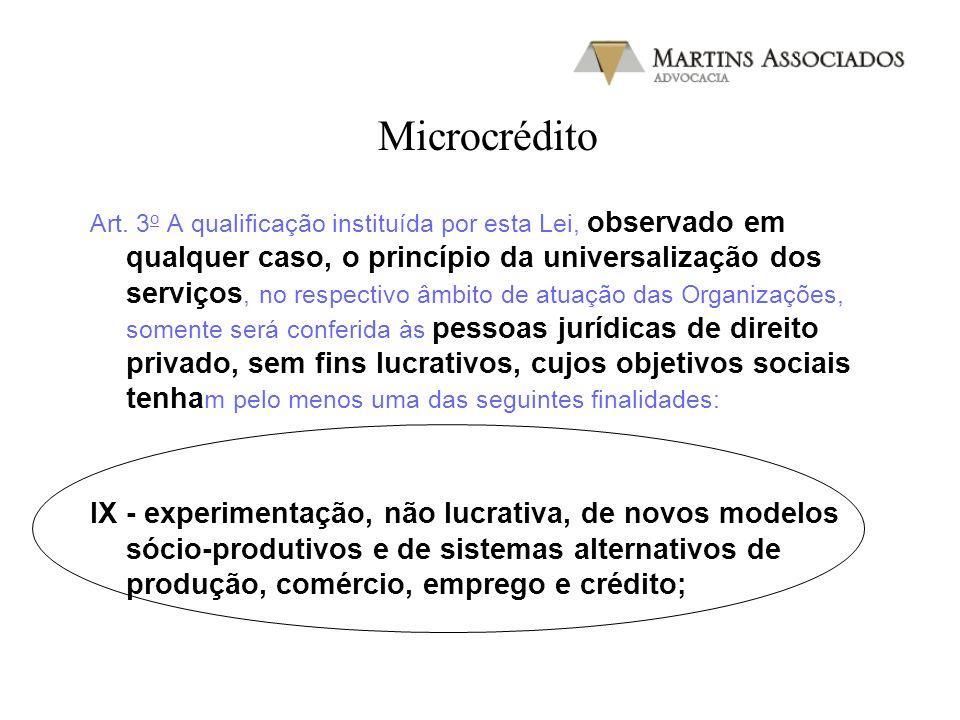 Microcrédito Art. 3 o A qualificação instituída por esta Lei, observado em qualquer caso, o princípio da universalização dos serviços, no respectivo â