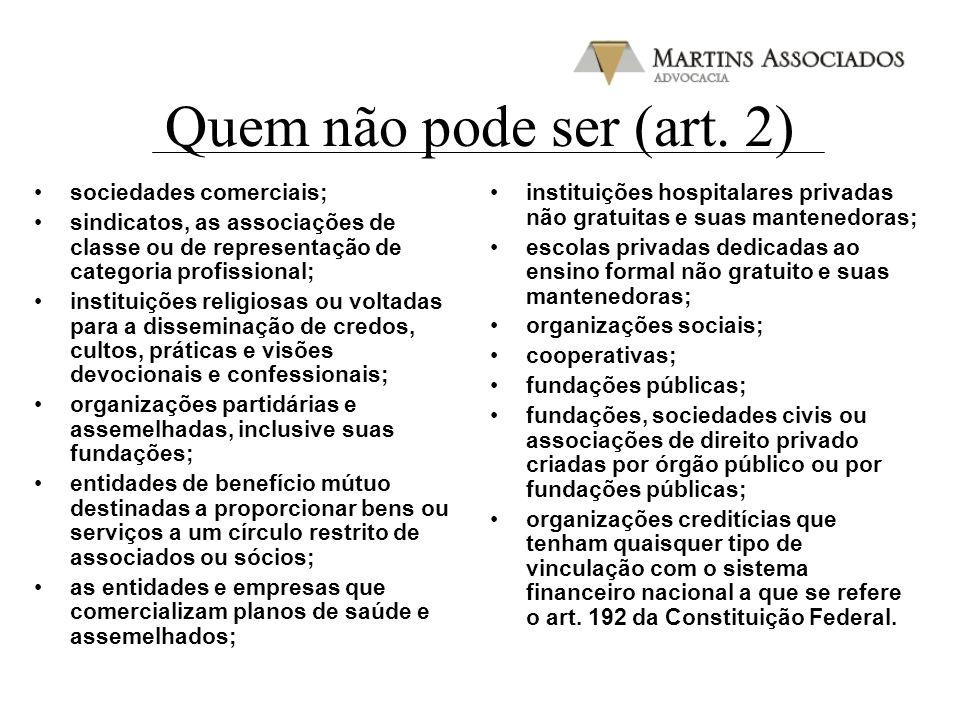 Quem não pode ser (art. 2) sociedades comerciais; sindicatos, as associações de classe ou de representação de categoria profissional; instituições rel
