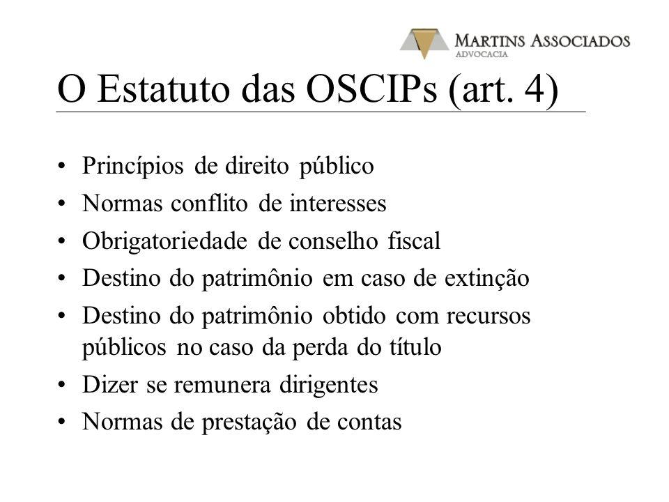 O Estatuto das OSCIPs (art. 4) Princípios de direito público Normas conflito de interesses Obrigatoriedade de conselho fiscal Destino do patrimônio em