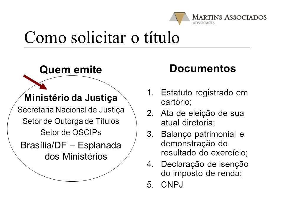Como solicitar o título Quem emite Ministério da Justiça Secretaria Nacional de Justiça Setor de Outorga de Títulos Setor de OSCIPs Brasília/DF – Espl