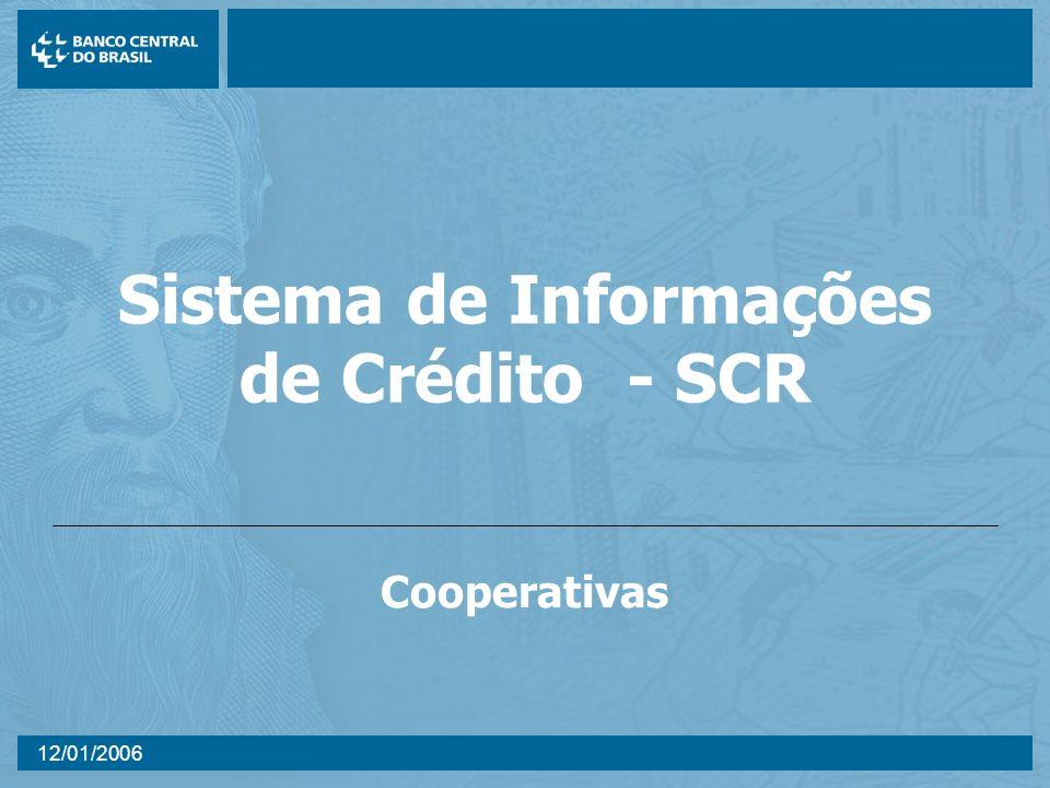 12/01/2006 Sistema de Informações de Crédito - SCR Cooperativas