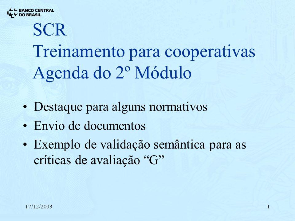 17/12/20031 SCR Treinamento para cooperativas Agenda do 2º Módulo Destaque para alguns normativos Envio de documentos Exemplo de validação semântica p