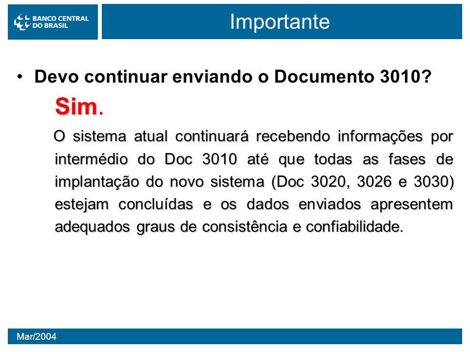 Mar/2004 Importante Devo continuar enviando o Documento 3010? Sim. O sistema atual continuará recebendo informações por intermédio do Doc 3010 até que