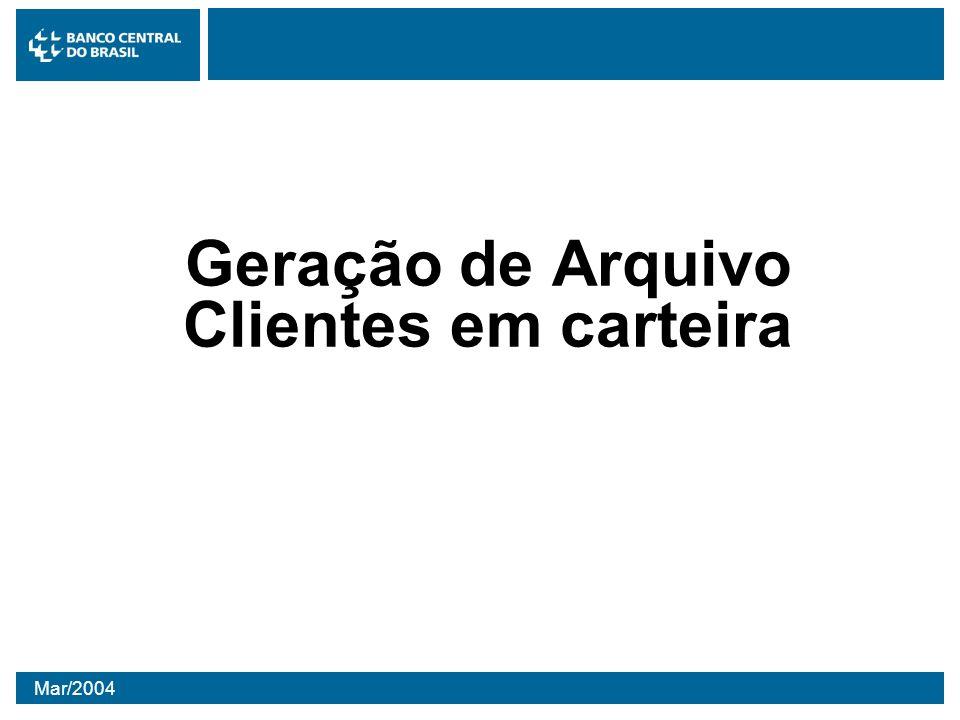 Mar/2004 Geração de Arquivo Clientes em carteira
