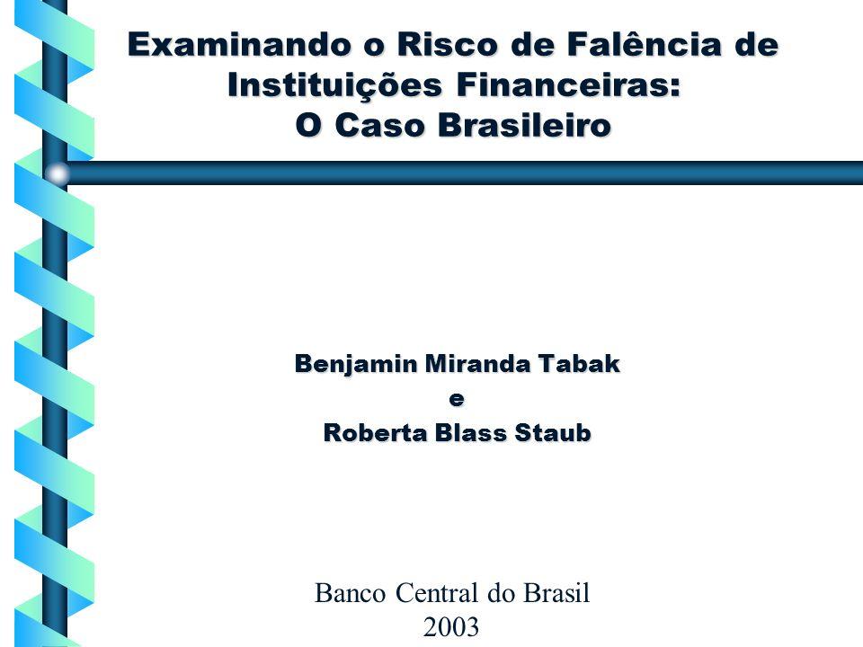 Examinando o Risco de Falência de Instituições Financeiras: O Caso Brasileiro Benjamin Miranda Tabak e Roberta Blass Staub Banco Central do Brasil 200