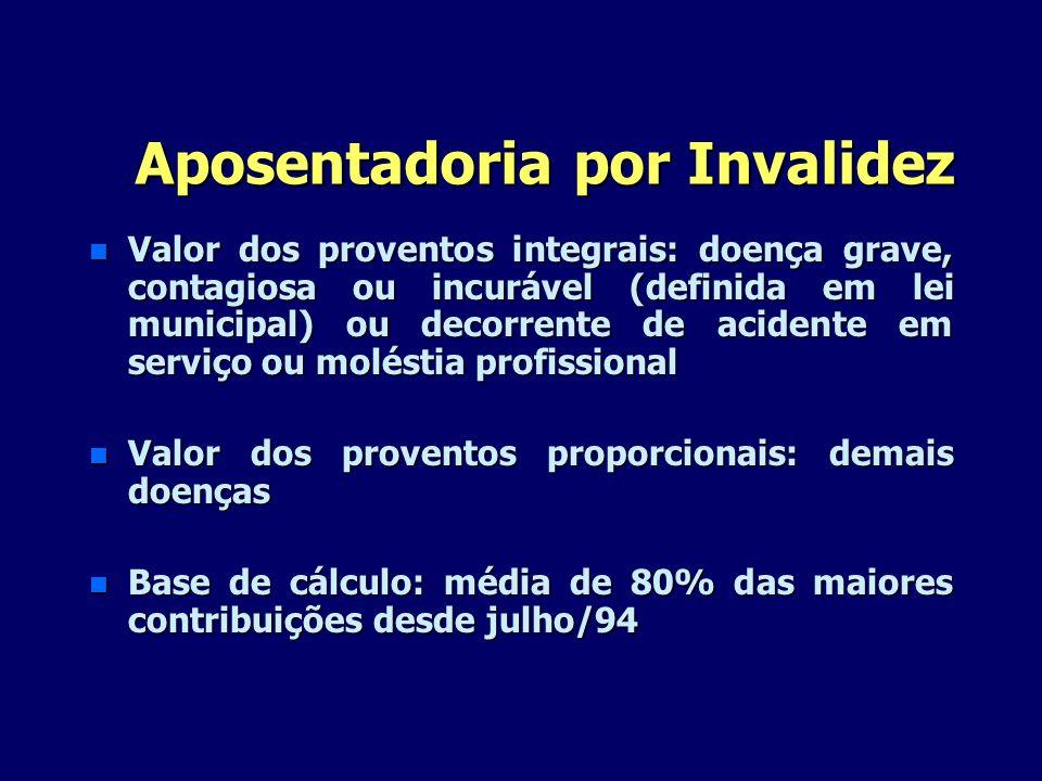 Aposentadoria por Invalidez n Valor dos proventos integrais: doença grave, contagiosa ou incurável (definida em lei municipal) ou decorrente de aciden