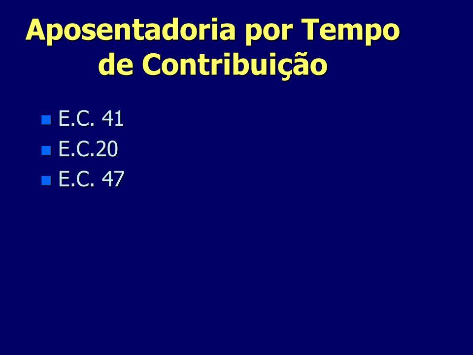 Aposentadoria por Tempo de Contribuição n E.C. 41 n E.C.20 n E.C. 47