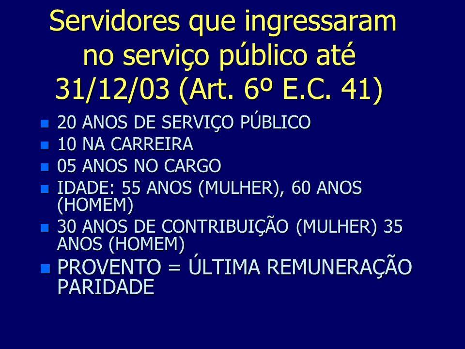 Servidores que ingressaram no serviço público até 31/12/03 (Art. 6º E.C. 41) Servidores que ingressaram no serviço público até 31/12/03 (Art. 6º E.C.