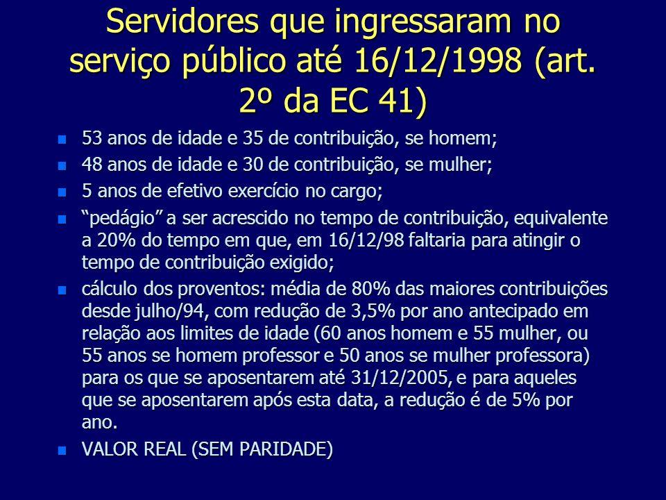 Servidores que ingressaram no serviço público até 16/12/1998 (art. 2º da EC 41) n 53 anos de idade e 35 de contribuição, se homem; n 48 anos de idade
