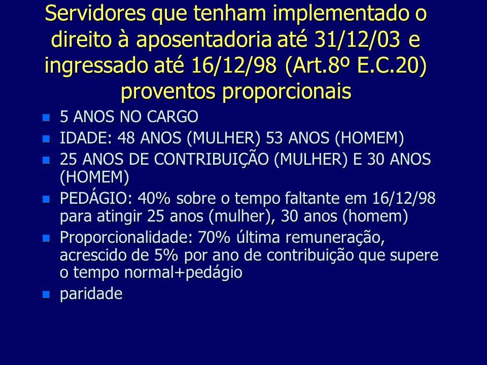 Servidores que tenham implementado o direito à aposentadoria até 31/12/03 e ingressado até 16/12/98 (Art.8º E.C.20) proventos proporcionais n 5 ANOS N