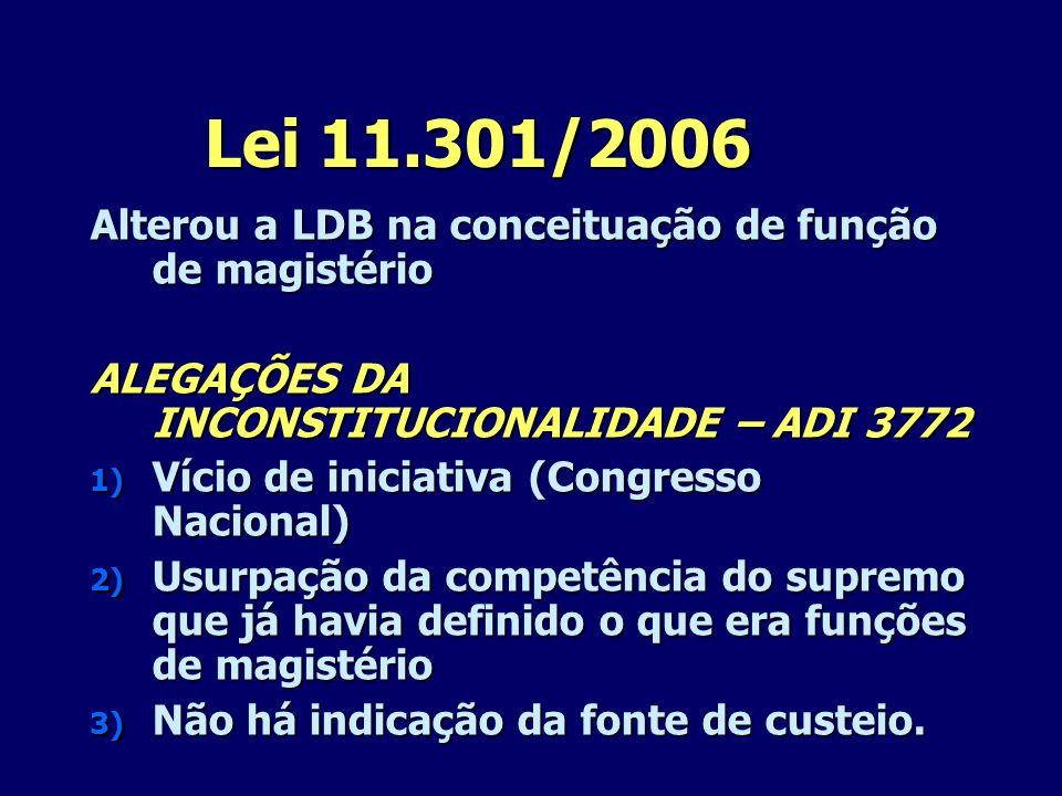 Lei 11.301/2006 Alterou a LDB na conceituação de função de magistério ALEGAÇÕES DA INCONSTITUCIONALIDADE – ADI 3772 1) Vício de iniciativa (Congresso