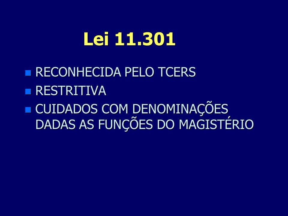 Lei 11.301 n RECONHECIDA PELO TCERS n RESTRITIVA n CUIDADOS COM DENOMINAÇÕES DADAS AS FUNÇÕES DO MAGISTÉRIO