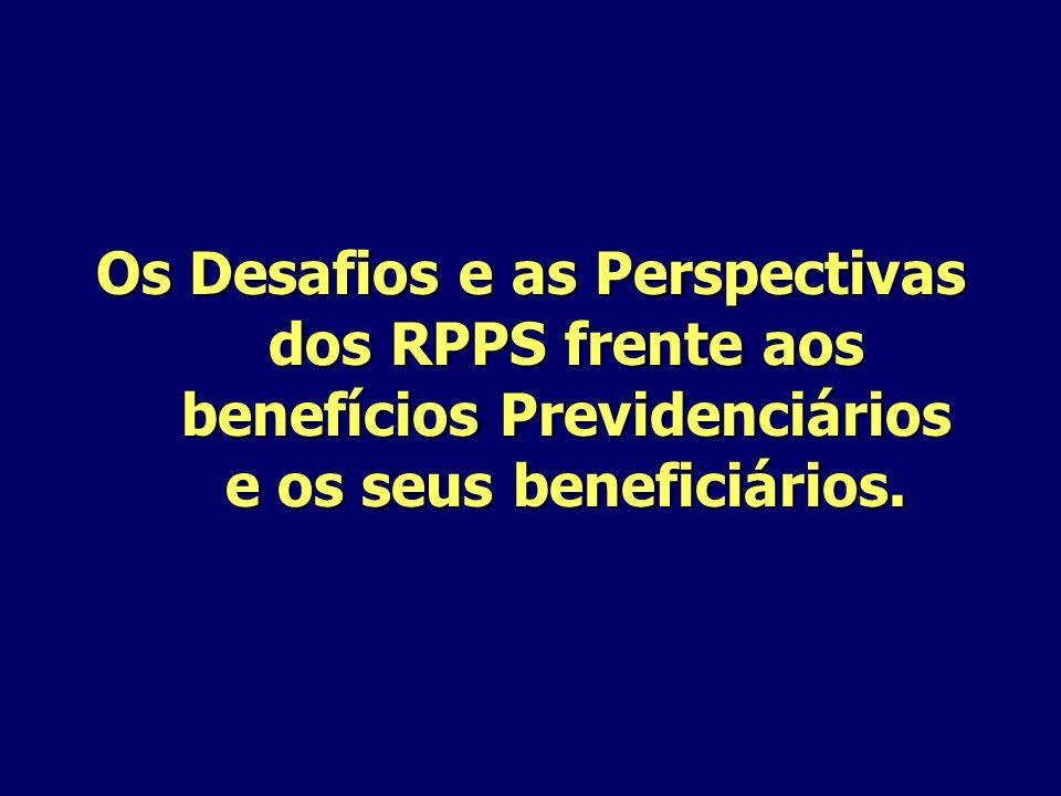 Os Desafios e as Perspectivas dos RPPS frente aos benefícios Previdenciários e os seus beneficiários.