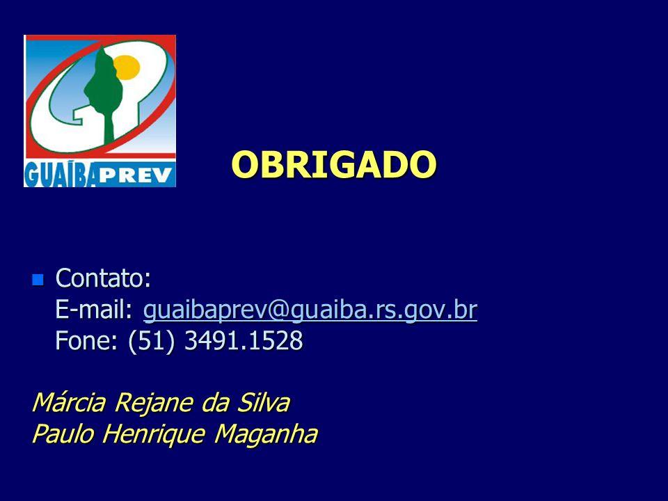 OBRIGADO n Contato: E-mail: guaibaprev@guaiba.rs.gov.br E-mail: guaibaprev@guaiba.rs.gov.brguaibaprev@guaiba.rs.gov.br Fone: (51) 3491.1528 Fone: (51)