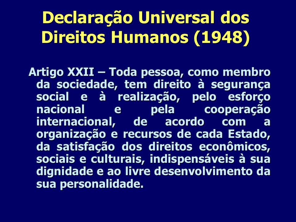 Declaração Universal dos Direitos Humanos (1948) Artigo XXII – Toda pessoa, como membro da sociedade, tem direito à segurança social e à realização, p