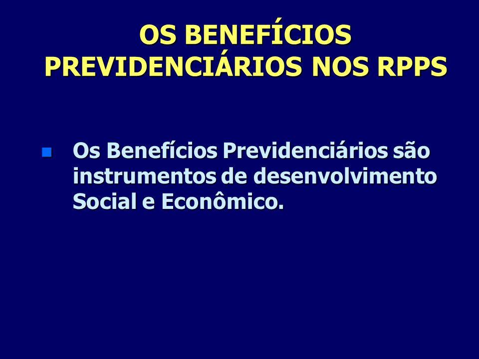 OS BENEFÍCIOS PREVIDENCIÁRIOS NOS RPPS n Os Benefícios Previdenciários são instrumentos de desenvolvimento Social e Econômico.