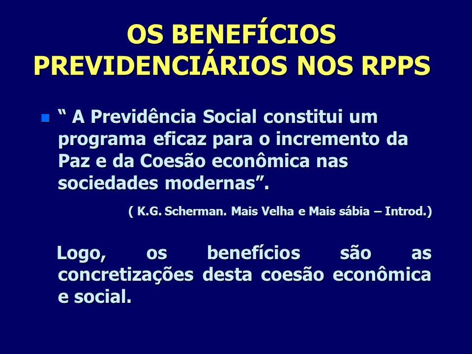 OS BENEFÍCIOS PREVIDENCIÁRIOS NOS RPPS n A Previdência Social constitui um programa eficaz para o incremento da Paz e da Coesão econômica nas sociedad