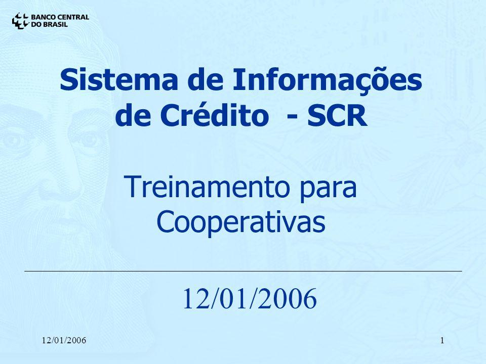 12/01/20061 Sistema de Informações de Crédito - SCR Treinamento para Cooperativas 12/01/2006