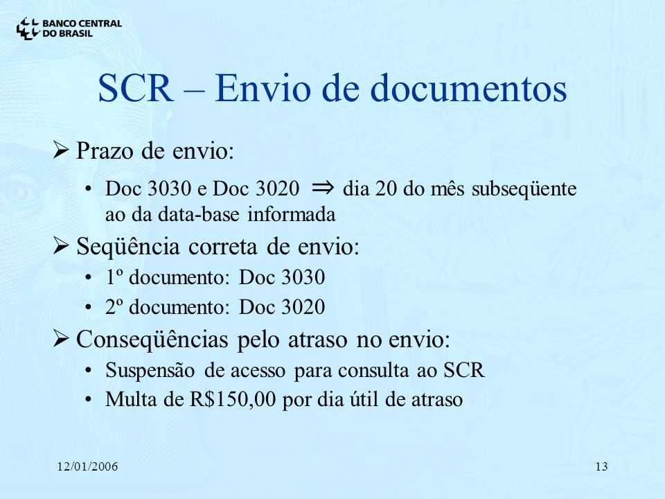 12/01/200613 SCR – Envio de documentos Prazo de envio: Doc 3030 e Doc 3020 dia 20 do mês subseqüente ao da data-base informada Seqüência correta de en