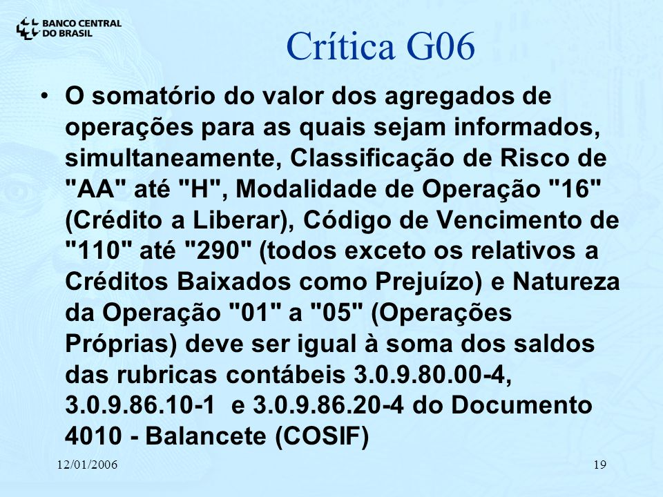 12/01/200619 Crítica G06 O somatório do valor dos agregados de operações para as quais sejam informados, simultaneamente, Classificação de Risco de