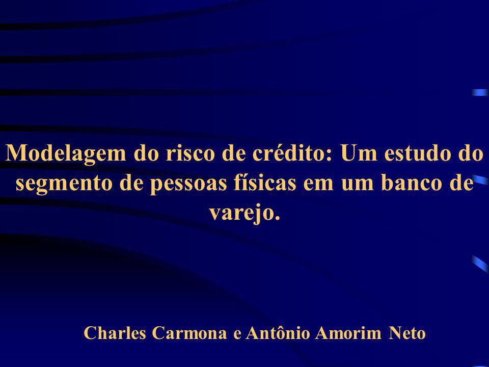 Modelagem do risco de crédito: Um estudo do segmento de pessoas físicas em um banco de varejo. Charles Carmona e Antônio Amorim Neto