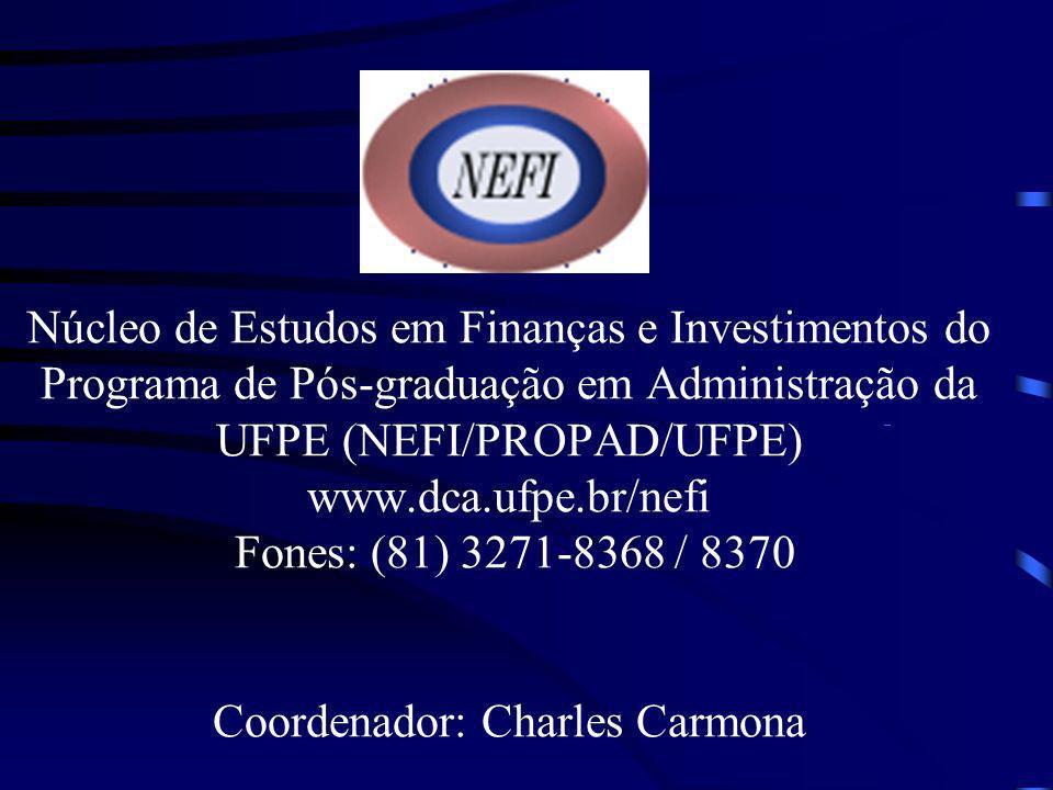 Núcleo de Estudos em Finanças e Investimentos do Programa de Pós-graduação em Administração da UFPE (NEFI/PROPAD/UFPE) www.dca.ufpe.br/nefi Fones: (81