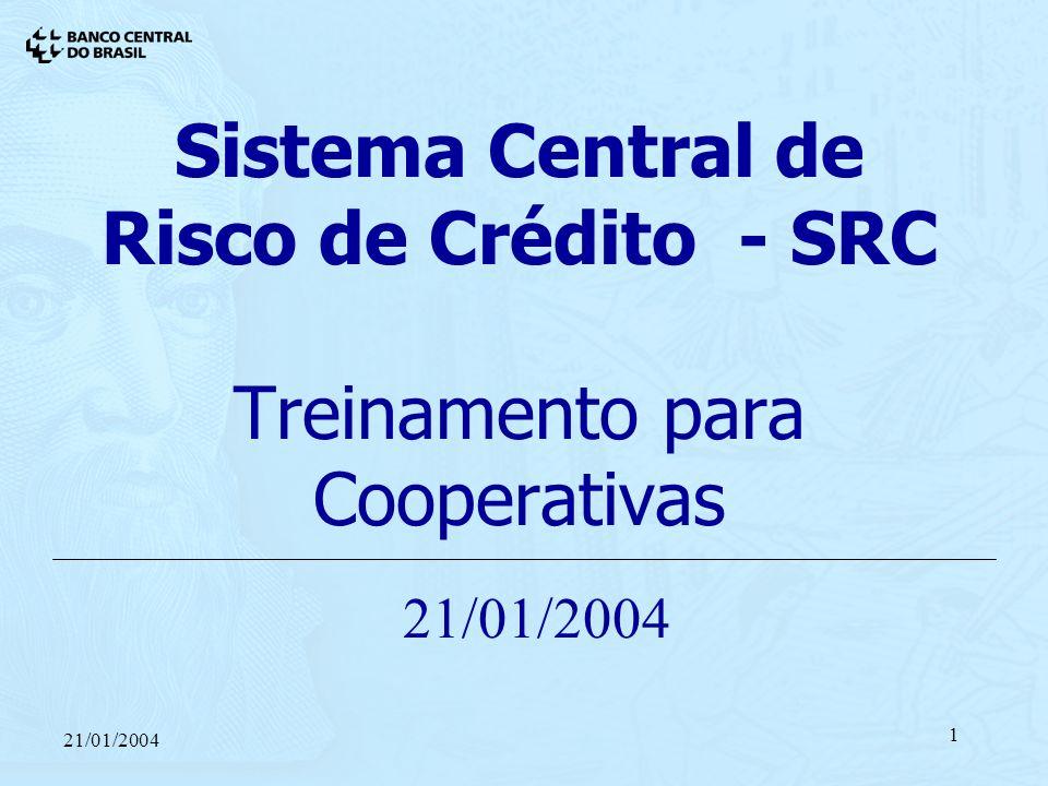 21/01/2004 1 Sistema Central de Risco de Crédito - SRC Treinamento para Cooperativas 21/01/2004