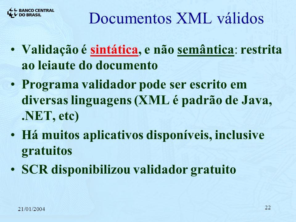21/01/2004 22 Documentos XML válidos Validação é sintática, e não semântica: restrita ao leiaute do documento Programa validador pode ser escrito em diversas linguagens (XML é padrão de Java,.NET, etc) Há muitos aplicativos disponíveis, inclusive gratuitos SCR disponibilizou validador gratuito