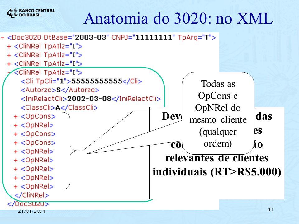 21/01/2004 41 Anatomia do 3020: no XML Devem ser informadas todas as operações consolidadas e não relevantes de clientes individuais (RT>R$5.000) Todas as OpCons e OpNRel do mesmo cliente (qualquer ordem)