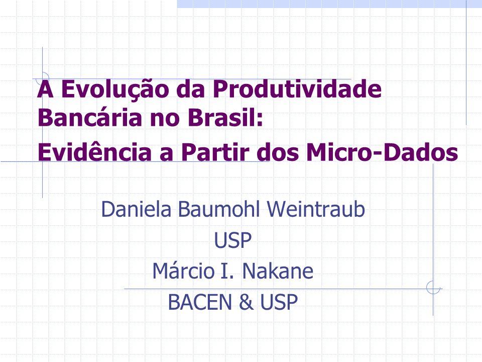 A Evolução da Produtividade Bancária no Brasil: Evidência a Partir dos Micro-Dados Daniela Baumohl Weintraub USP Márcio I. Nakane BACEN & USP