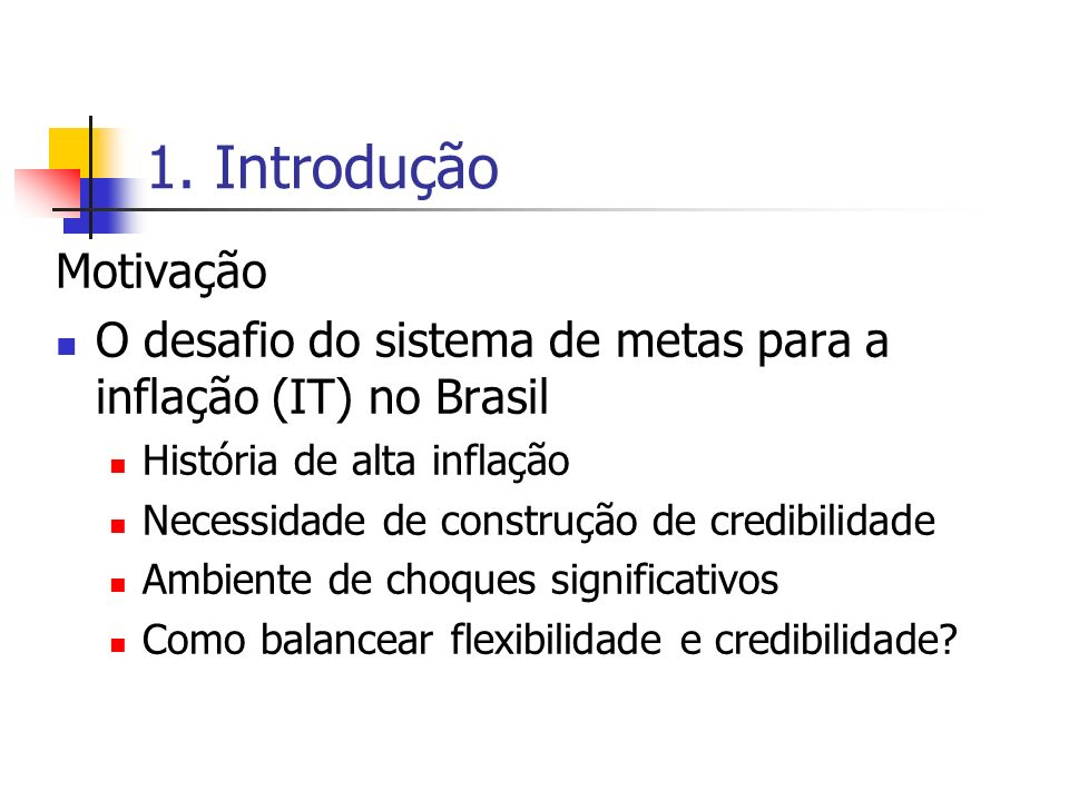 1. Introdução Motivação O desafio do sistema de metas para a inflação (IT) no Brasil História de alta inflação Necessidade de construção de credibilid