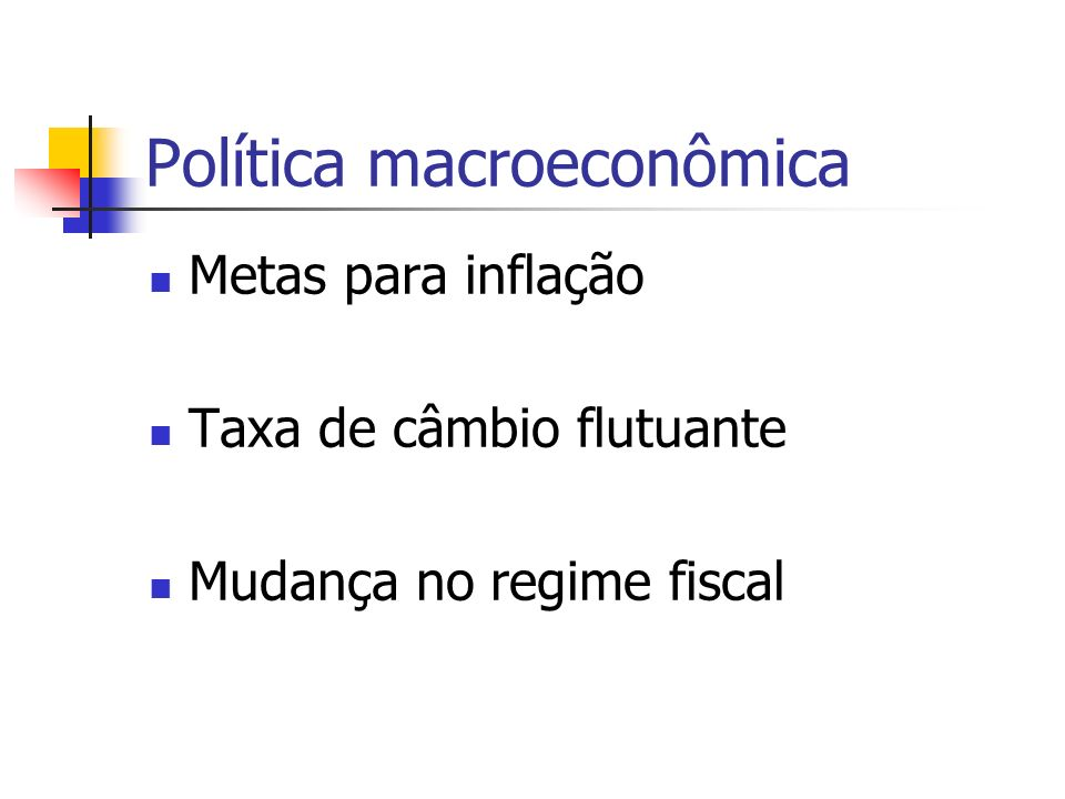 Política macroeconômica Metas para inflação Taxa de câmbio flutuante Mudança no regime fiscal