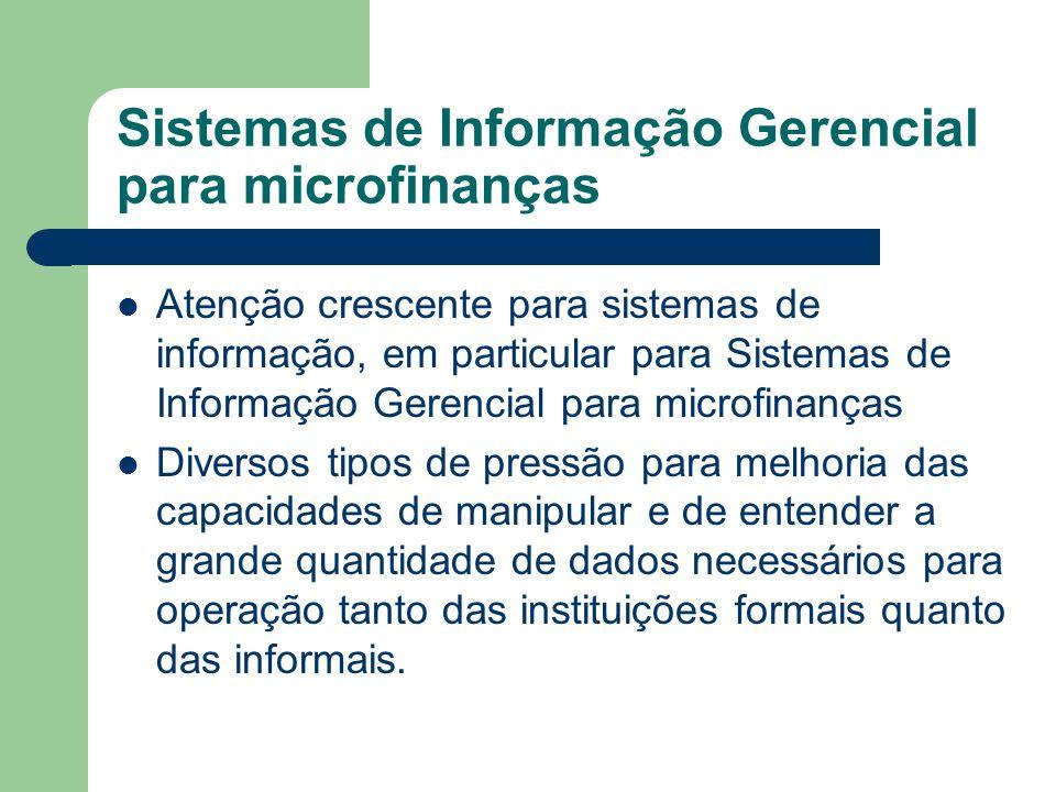 Sistemas de Informação Gerencial para microfinanças Como qualquer instituição financeira, o que uma IMF faz é, em grande parte, o processamento de informações.