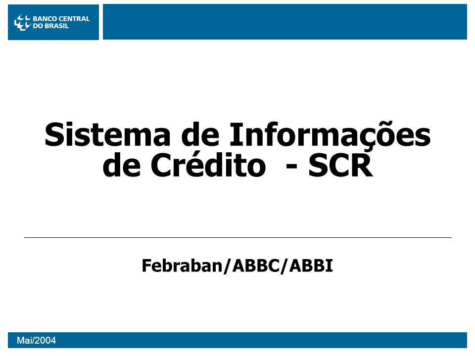 Mai/2004 Sistema de Informações de Crédito - SCR Febraban/ABBC/ABBI