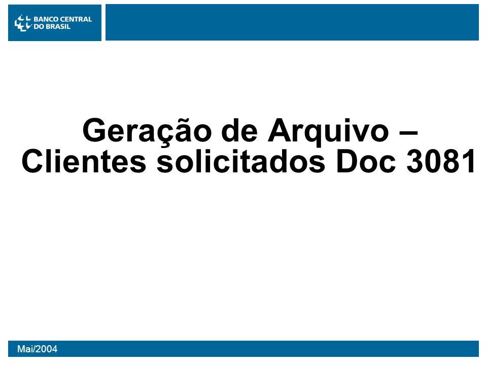 Mai/2004 Geração de Arquivo – Clientes solicitados Doc 3081