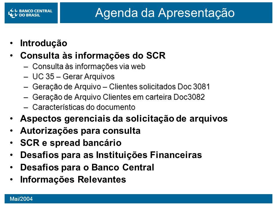 Mai/2004 Agenda da Apresentação Introdução Consulta às informações do SCR –Consulta às informações via web –UC 35 – Gerar Arquivos –Geração de Arquivo