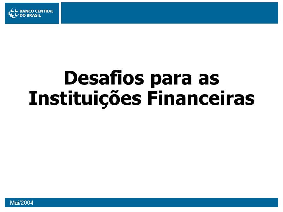 Mai/2004 Desafios para as Instituições Financeiras