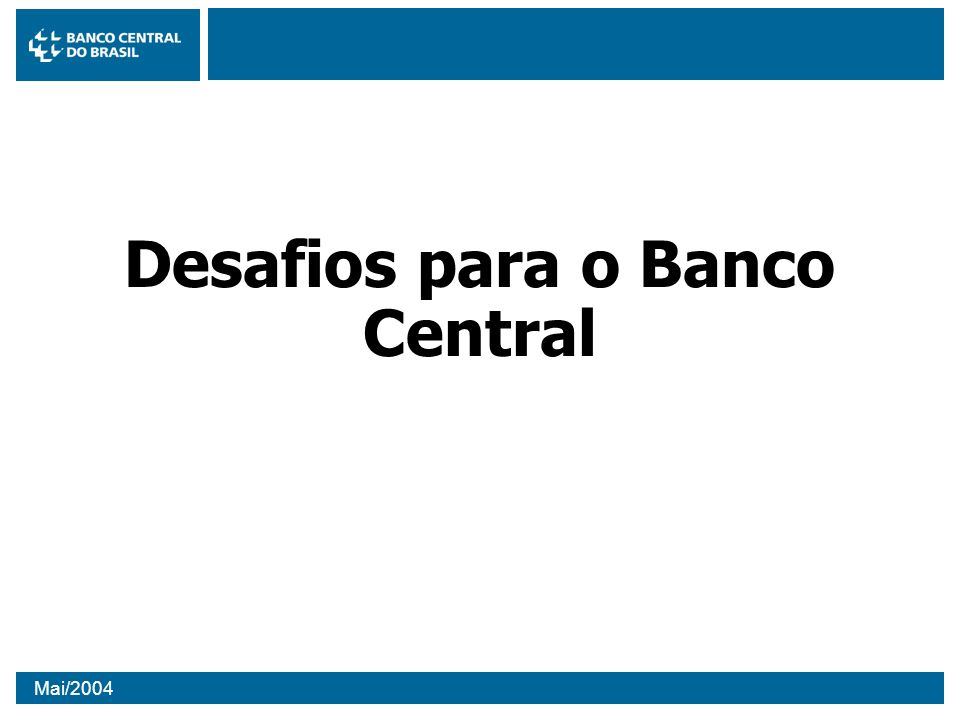 Mai/2004 Desafios para o Banco Central
