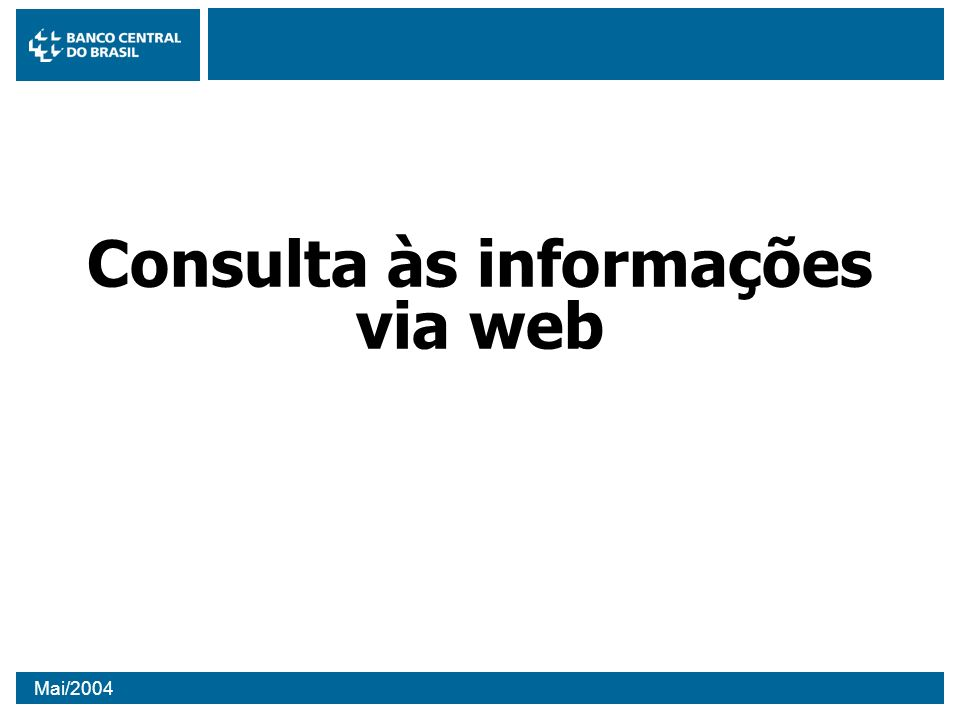 Mai/2004 Quanto de informação existe no SCR.Antes de acessar qualquer informação!!!.