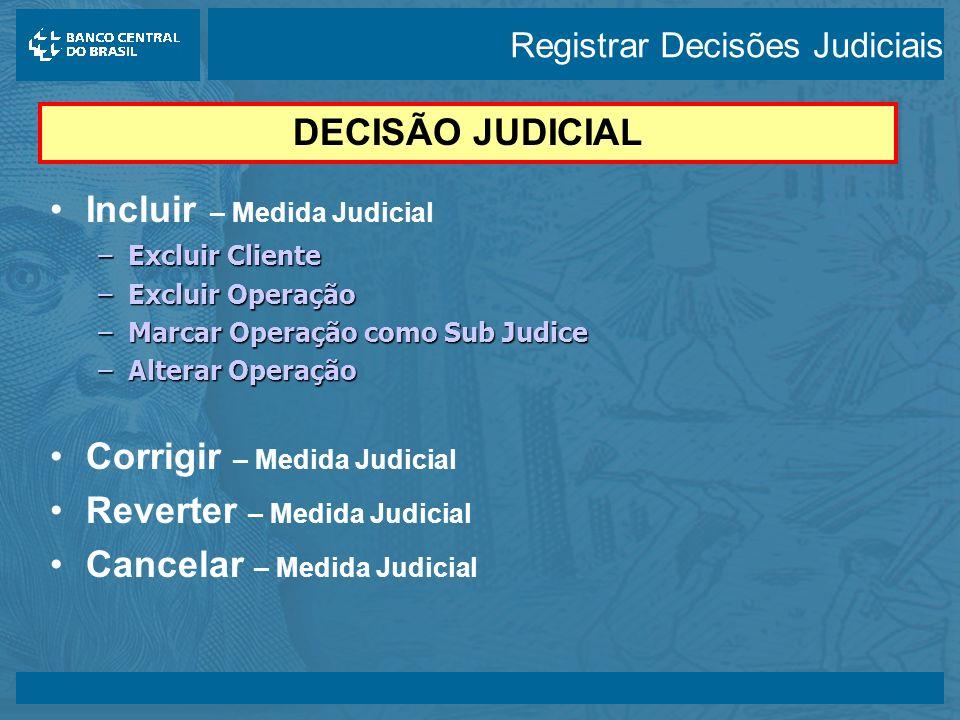 14/05/2003 Incluir – Medida Judicial –Excluir Cliente –Excluir Operação –Marcar Operação como Sub Judice –Alterar Operação Corrigir – Medida Judicial Reverter – Medida Judicial Cancelar – Medida Judicial DECISÃO JUDICIAL Registrar Decisões Judiciais