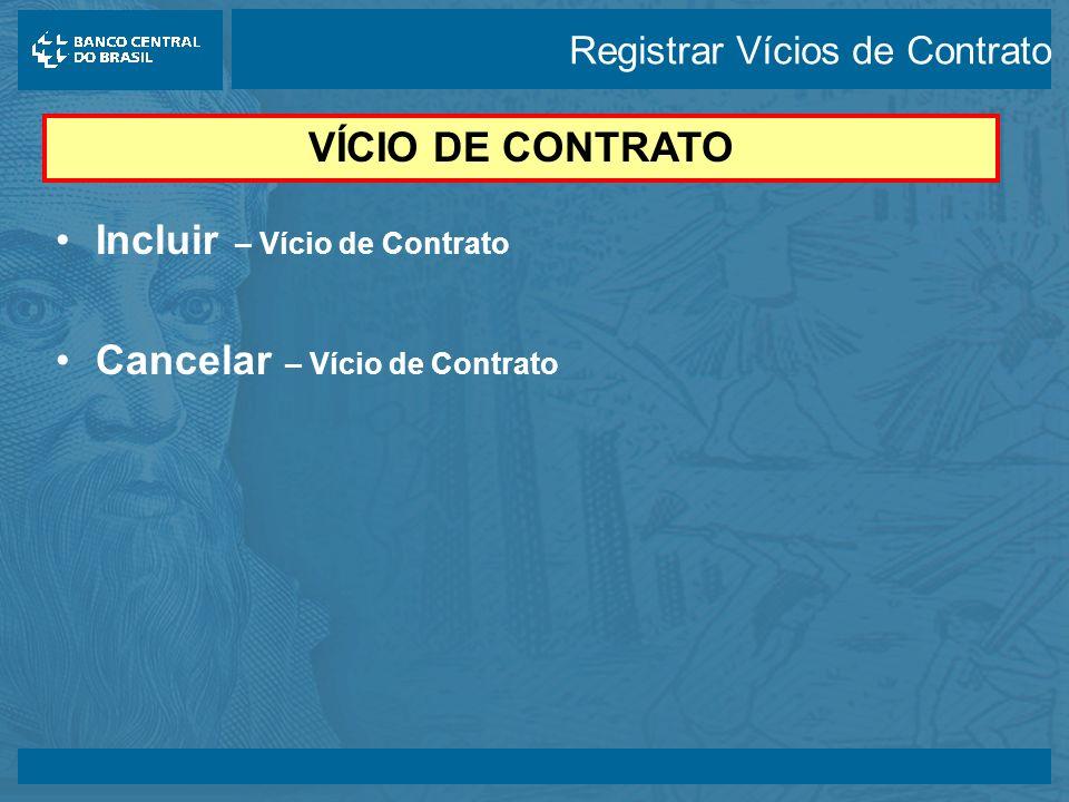 14/05/2003 Incluir – Vício de Contrato Cancelar – Vício de Contrato VÍCIO DE CONTRATO Registrar Vícios de Contrato