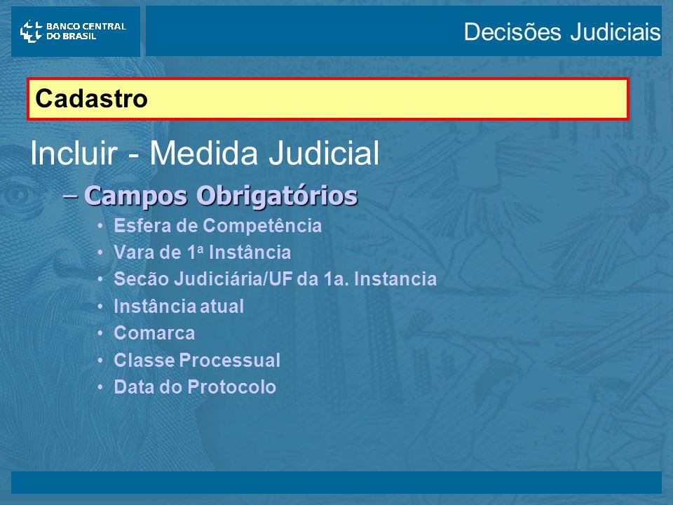 14/05/2003 Incluir - Medida Judicial –Campos Obrigatórios Esfera de Competência Vara de 1 a Instância Secão Judiciária/UF da 1a.